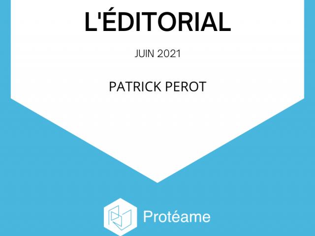 Proteame-edito-patrick-perot-juin-2021